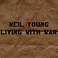 neilyoung_livingwithwar.jpg
